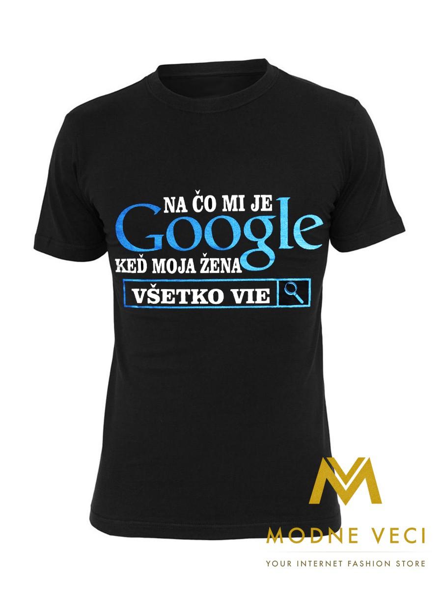 4d33ba921238 Vtipné tričko Na čo mi je Google keď moja žena všetko vie